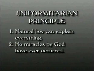 Uitleg Uniformitarian Principle: 1: Natural law can explain everything. 2. No miracles by God have ever occurred.